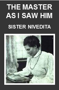 The Master as I Saw Him – Being Pages from the Life of Swami Vivekananda, by Sister Nivedita.